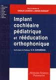 Natalie Loundon et Denise Busquet - Implant cochléaire pédiatrique et rééducation orthophonique - Comment adapter les pratiques ?.