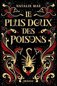 Natalie Mae - Le plus doux des poisons 1 : Le plus doux des poisons, T1 : Le plus doux des poisons.