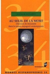 Natalie Noyaret - Au seuil de la mort - Discours de mourants dans le roman espagnol contemporain.