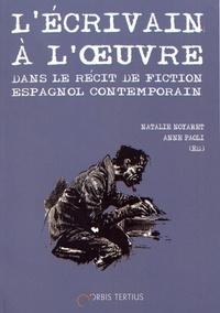 Natalie Noyaret et Anne Paoli - L'écrivain à l'oeuvre dans le récit de fiction espagnol contemporain - Genèse et projection.