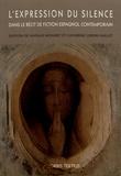Natalie Noyaret et Catherine Orsini-Saillet - L'expression du silence dans le récit de fiction espagnol contemporain.