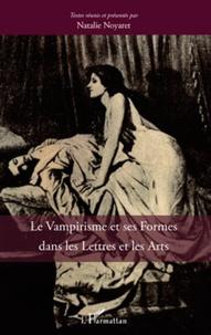 Natalie Noyaret - Le Vampirisme et ses Formes dans les Lettres et les Arts.