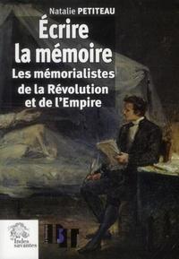 Natalie Petiteau - Ecrire la mémoire - Les mémorialistes de la Révolution et de l'Empire.