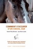Natalie Pilley-Mirande et Jean-Marie Laudat - Comment s'occuper d'un cheval âgé - Toutes les réponses pour maintenir son vieux cheval en pleine forme.