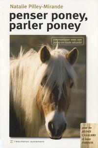 Natalie Pilley-Mirande - Penser poney, parler poney - Communiquer avec son poney en toute sécurité.