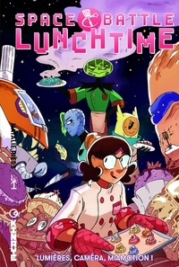 Natalie Riess - Space Battle Lunchtime Tome 1 : Lumières, caméra, miamction !.