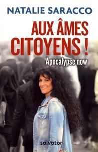 Aux âmes citoyens !- Apocalypse now - Natalie Saracco |