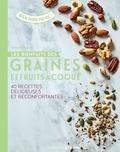 Natalie Seldon - Les bienfaits des graines et fruits à coque - 40 recettes délicieuses santé.