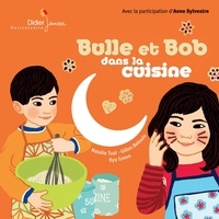 Natalie Tual et Ilya Green - Bulle et Bob dans la cuisine. 1 CD audio