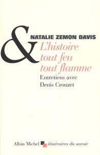 Natalie Zemon Davis et Denis Crouzet - L'histoire tout feu tout flamme.