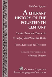 Natalino Sapegno - A Literary History of the Fourteenth Century - Dante, Petrarch, Boccaccio- A Study of Their Times and Works – (Storia Letteraria del Trecento) – Translated with a Foreword by Vincenzo Traversa.