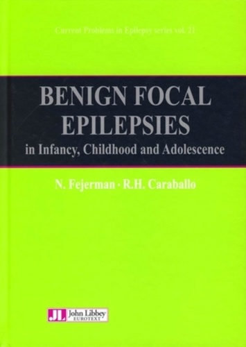 Natalio Fejerman et Roberto H Caraballo - Current Problems in Epilepsy series N° 21 : Benign focal epilepsies in Infancy, Childhood and Adolescence - Edition en langue anglaise.