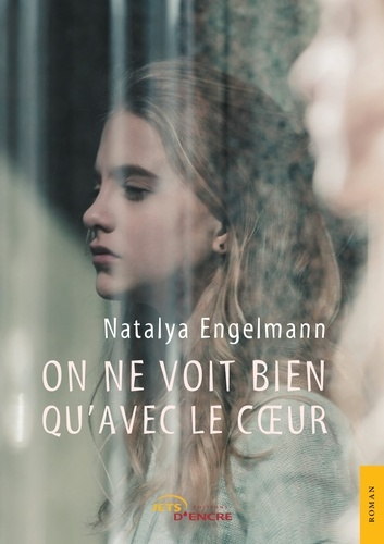 Natalya Engelmann - On ne voit bien qu'avec le coeur.