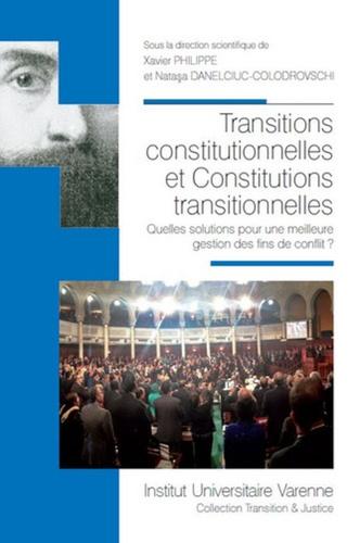 Natasa Danelciuc-Colodrovschi et Xavier Philippe - Transitions constitutionnelles et constitutions transitionnelles - Quelles solutions pour une meilleure gestion de fins de conflit ?.