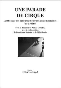 Une parade de cirque - Anthologie des écritures théâtrales contemporaines de Croatie.pdf