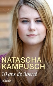 Natascha Kampusch - 10 ans de liberté.