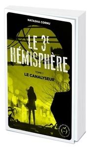 Natasha Cornu - Le troisième hémisphère Tome 1 : Le canalyseur.