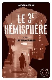 Natasha Cornu - Le troisième hémisphère Tome 2 : Le traqueur.
