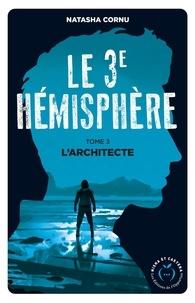 Natasha Cornu - Le troisième hémisphère Tome 3 : L'architecte.