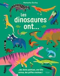 Natasha Durley - Les dinosaures ont... - ...des dents pointues, une tête cornue, des griffes crochues !.
