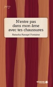 Natasha Kanapé Fontaine - N'entre pas dans mon âme avec tes chaussures.
