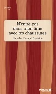 Natasha Kanapé Fontaine et  Mémoire d'encrier - N'entre pas dans mon âme avec tes chaussures.