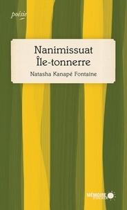 Natasha Kanapé Fontaine - Nanimissuat Île-tonnerre - Finaliste Prix des libraires 2019.