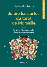 Nathaëlh Remy - Je tire les cartes du tarot de Marseille - Pas-à-pas illustrés pour réaliser facilement vos premiers tirages.