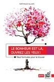 Nathalie Allain - Le bonheur est là, ouvrez les yeux ! - Neuf formules pour le trouver.