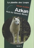 Nathalie Almeida - La Planète des loups Tome 1 : Azkan, fils du Grand Nord.