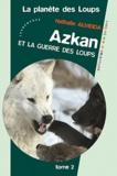 Nathalie Almeida - La Planète des loups Tome 2 : Azkan et la guerre des loups.