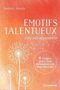 Nathalie Alsteen - Emotifs talentueux - Etre soi autrement : 6 étapes pour vivre pleinement sont Haut potentiel.