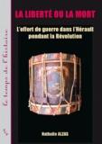 Nathalie Alzas - La liberté ou la mort - L'effort de guerre dans l'Hérault pendant la Révolution française (1789-1799).