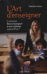 Nathalie Anton - L'art d'enseigner - Comment bien enseigner à nos enfants aujourd'hui ?.