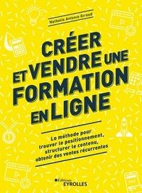 Nathalie Antonio Giraud - Créer et vendre une formation en ligne - La méthode pour trouver le positionnement, structurer le contenu, obtenir des ventes récurrentes.