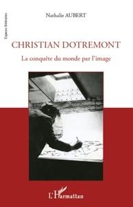 Nathalie Aubert - Christian Dotremont - La conquête du monde par l'image.