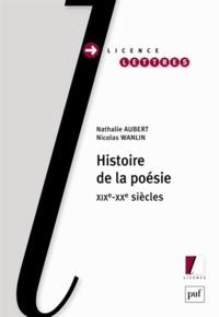 Nathalie Aubert et Nicolas Wanlin - Histoire de la poésie - XIXe-XXe siècles.