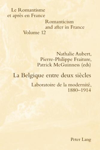 Nathalie Aubert et Pierre-Philippe Fraiture - La Belgique entre deux siècles - Laboratoire de la modernité, 1880-1914.