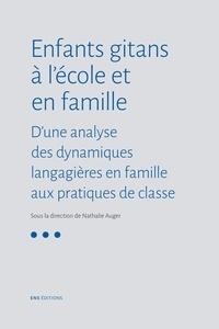 Nathalie Auger - Enfants gitans à l'école et en famille - D'une analyse des dynamiques langagières en famille aux pratiques de classe.
