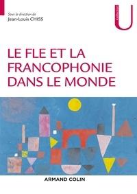 Jean-Louis Chiss et Nathalie Auger - Le FLE et la francophonie dans le monde.