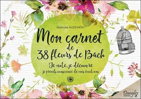 Nathalie Auzeméry - Mon carnet de 38 fleurs de Bach pour mieux me connaître - Je note, je découvr, je prends conscience de mes émotions.