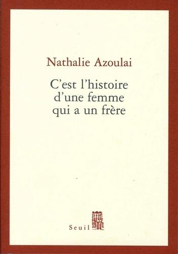 Nathalie Azoulai - C'est l'histoire d'une femme qui a un frère.
