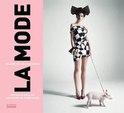 Nathalie Azoulai et Delphine de Canecaude - La mode racontée aux enfants.
