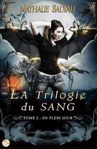 Nathalie Badiali - La Trilogie du Sang Tome 1 : En plein jour.