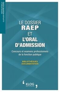 Nathalie Bailly et Clotilde Vaissaire-Agard - Le dossier RAEP et l'oral d'admission - Concours et examens professionnels Bibliothèques, documentation.