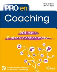 Nathalie Baker et Sylvie Loubières - Pro en... Coaching - Les 63 outils essentiels - avec 11 plans d'action opérationnels.