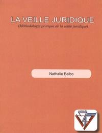 Nathalie Balbo - La veille juridique - Méthodologie pratique de la veille juridique.