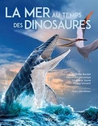 Nathalie Bardet et Alexandra Houssaye - La mer au temps des dinosaures.