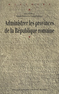 Nathalie Barrandon et François Kirbihler - Administrer les provinces de la République romaine.