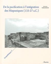 Nathalie Barrandon - De la pacification à l'intégration des Hispaniques (133-27 a.C.) - Les mutations des sociétés indigènes d'Hispanie centrale et septentrionale sous domination romaine.